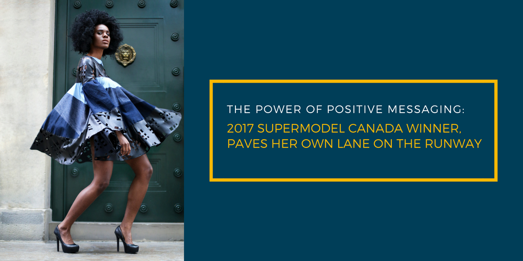 The Power of Positive Messaging: 2017 SuperModel Canada Winner, Paves Her Own Lane on the Runway